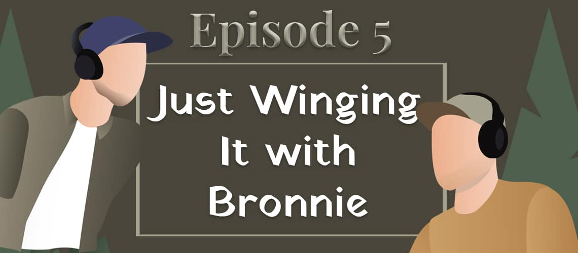 Episode #5 - Just Winging It with Bronnie