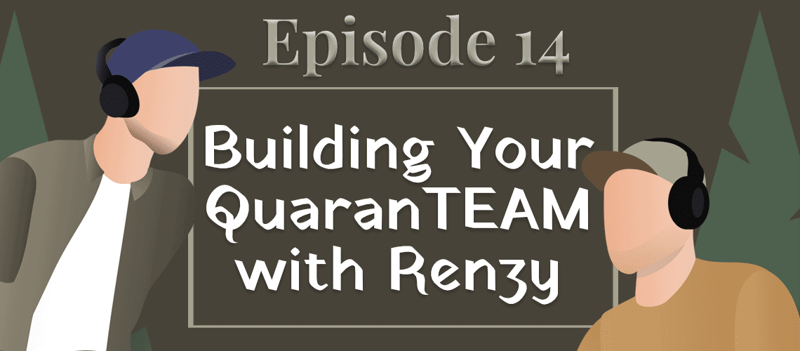 Episode 14 with Renzy - building your quaranTEAM
