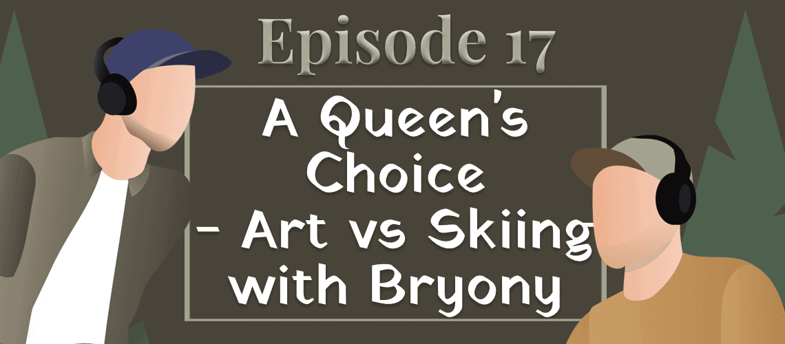 Episode #17 - A Queen's Choice - Art vs Skiing with Bryony