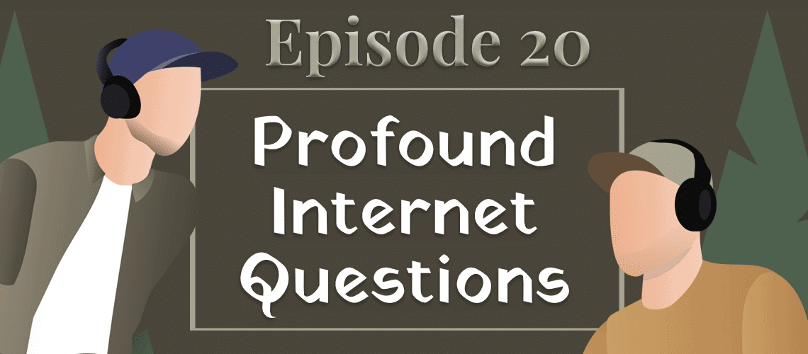 Episode #20 - Profound Internet Questions