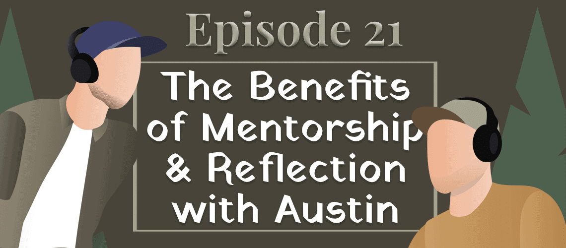 Episode 21 - The Benefits of Mentorship & Reflection with Austin