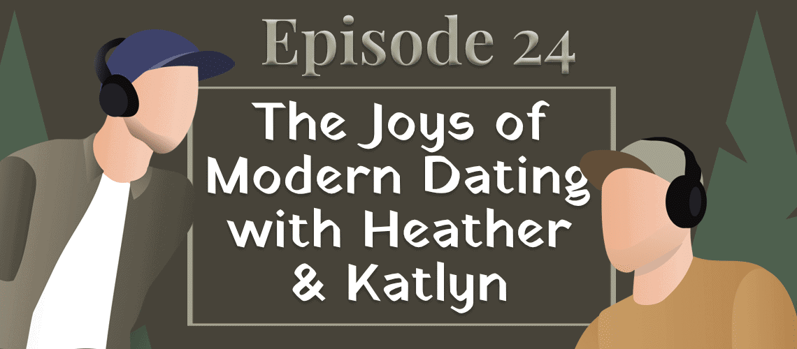Episode #24 - The Joys of Modern Dating with Heather and Katlyn