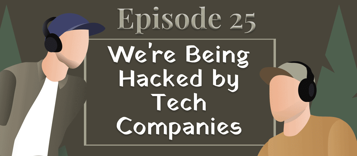 Episode #25 – We're Being Hacked by Tech Companies