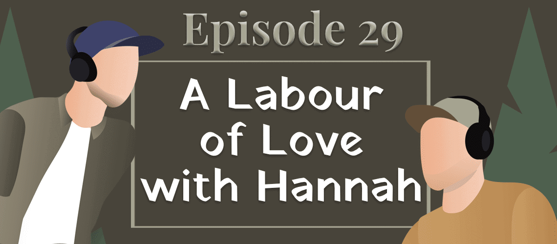 Episode #29 – A Labour of Love with Hannah
