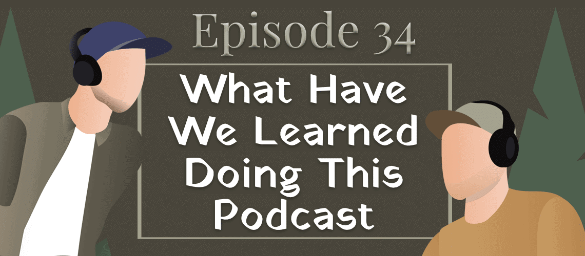 Episode 34 - What Have We Learned Doing This Podcast