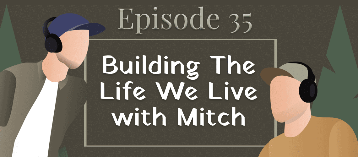 Episode #35 - Building The Life We Live With Mitch