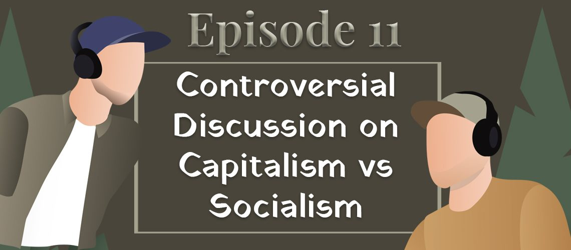 episode 11 controversial discussion on capitalism vs socialism
