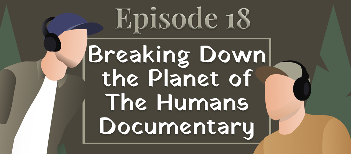 Episode #18 - Breaking Down the Planet of the Humans Documentary
