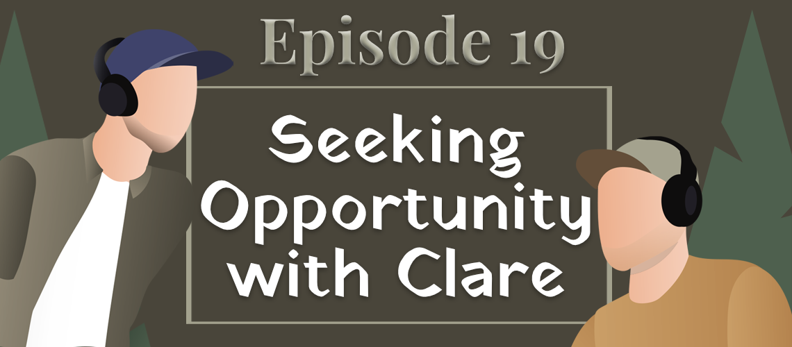 Episode #19 - Seeking Opportunity with Clare