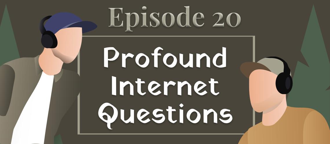Episode #20 - Profound Internet Questions