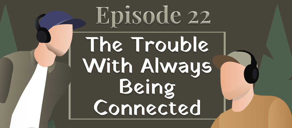 Episode 22 - The Trouble With Always Being Connected