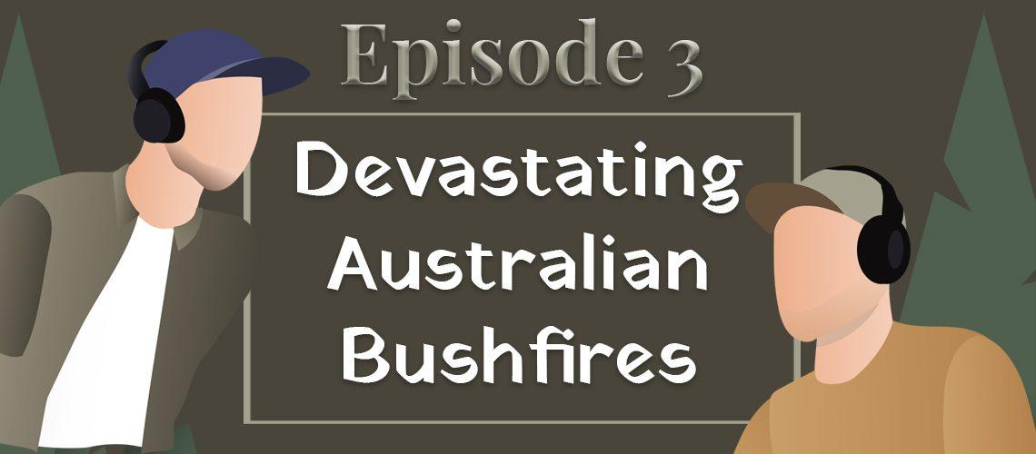 episode 3 devastating australian bushfires