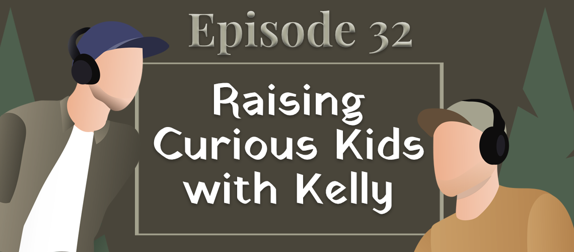Episode 32 - Raising Curious Kids with Kelly