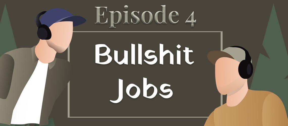 episode #4 - bullshit jobs